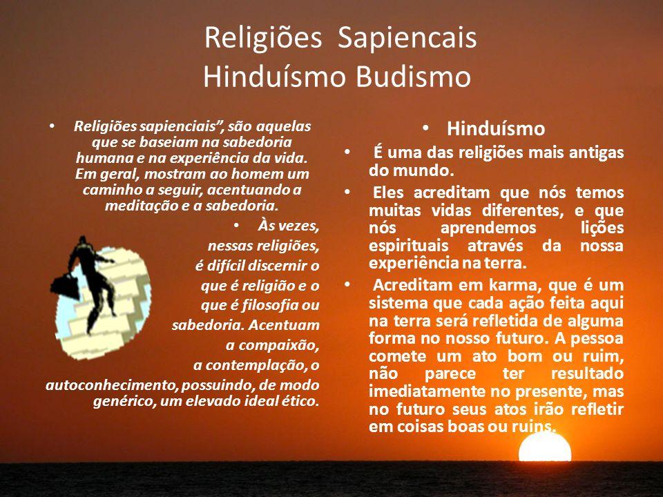 Religiões Sapiencais Hinduísmo Budismo Religiões sapienciais, são aquelas que se baseiam na sabedoria humana e na experiência da vida.