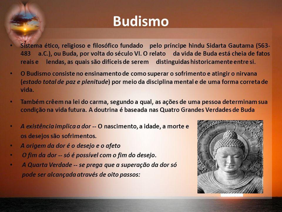 Budismo Sistema ético, religioso e filosófico fundado pelo príncipe hindu Sidarta Gautama (563- 483 a.C.), ou Buda, por volta do século VI.