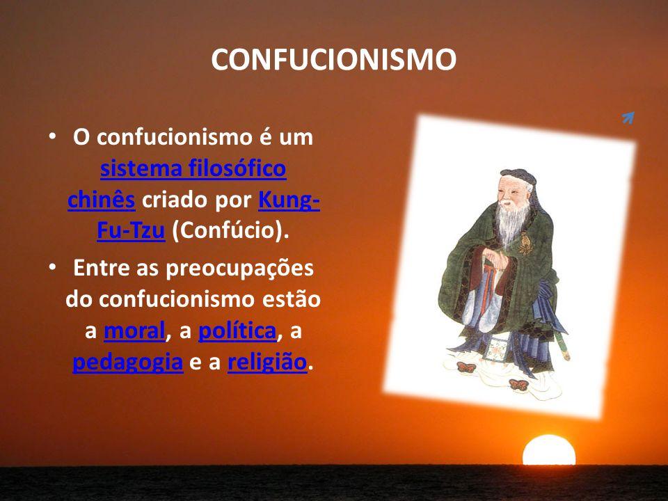 CONFUCIONISMO O confucionismo é um sistema filosófico chinês criado por Kung- Fu-Tzu (Confúcio).