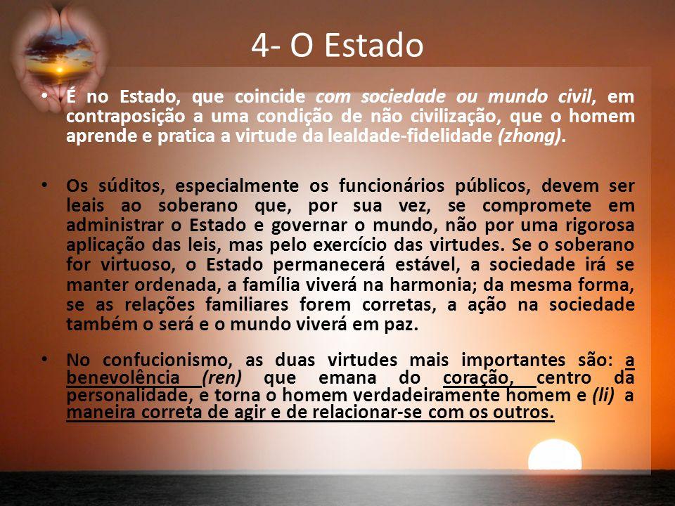 4- O Estado É no Estado, que coincide com sociedade ou mundo civil, em contraposição a uma condição de não civilização, que o homem aprende e pratica a virtude da lealdade-fidelidade (zhong).