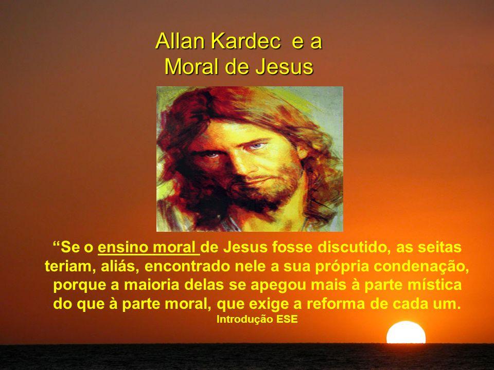 Allan Kardec e a Moral de Jesus Se o ensino moral de Jesus fosse discutido, as seitas teriam, aliás, encontrado nele a sua própria condenação, porque a maioria delas se apegou mais à parte mística do que à parte moral, que exige a reforma de cada um.