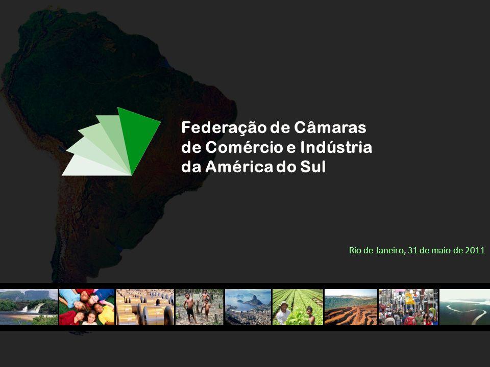 Federação de Câmaras de Comércio e Indústria da América do Sul Rio de Janeiro, 31 de maio de 2011