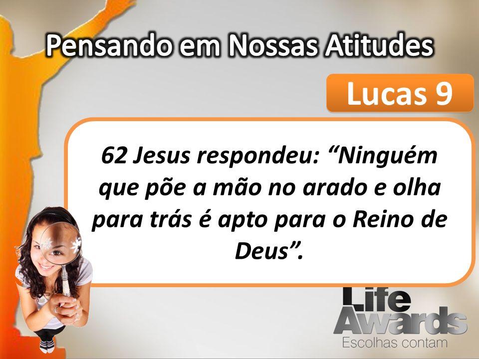 Lucas 9 62 Jesus respondeu: Ninguém que põe a mão no arado e olha para trás é apto para o Reino de Deus.