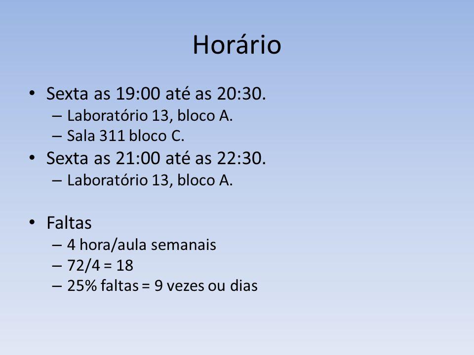 Horário Sexta as 19:00 até as 20:30. – Laboratório 13, bloco A. – Sala 311 bloco C. Sexta as 21:00 até as 22:30. – Laboratório 13, bloco A. Faltas – 4