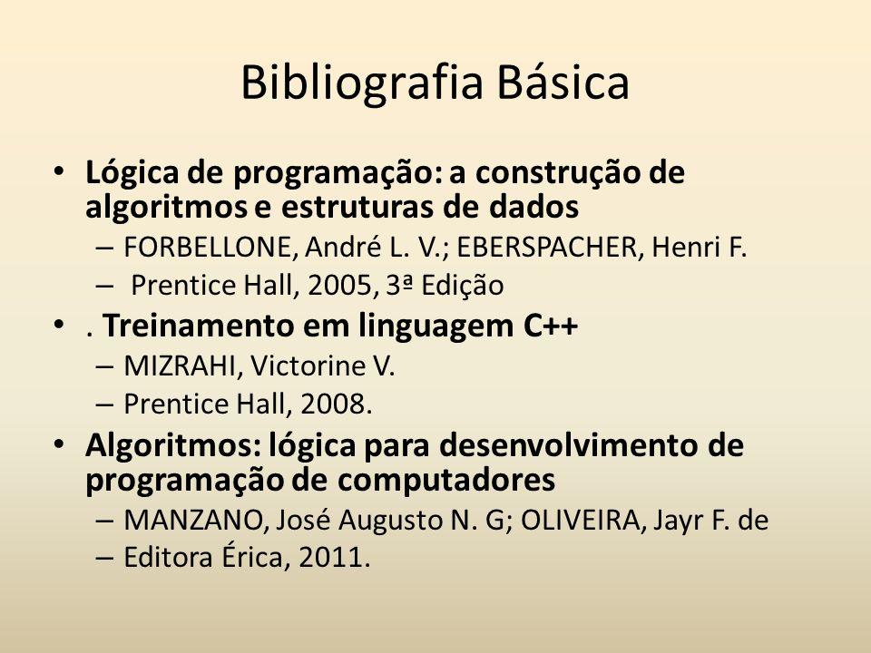 Bibliografia Básica Lógica de programação: a construção de algoritmos e estruturas de dados – FORBELLONE, André L. V.; EBERSPACHER, Henri F. – Prentic