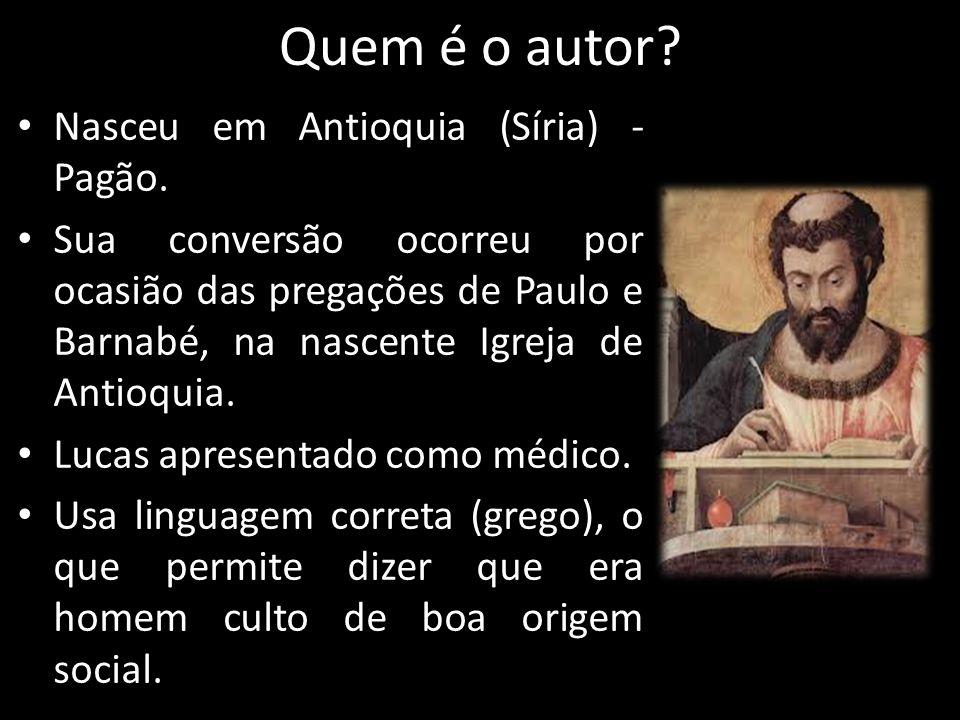 Quem é o autor? Nasceu em Antioquia (Síria) - Pagão. Sua conversão ocorreu por ocasião das pregações de Paulo e Barnabé, na nascente Igreja de Antioqu
