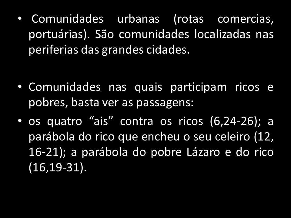 Comunidades urbanas (rotas comercias, portuárias). São comunidades localizadas nas periferias das grandes cidades. Comunidades nas quais participam ri