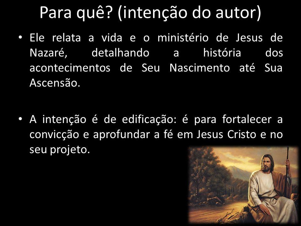 Para quê? (intenção do autor) Ele relata a vida e o ministério de Jesus de Nazaré, detalhando a história dos acontecimentos de Seu Nascimento até Sua