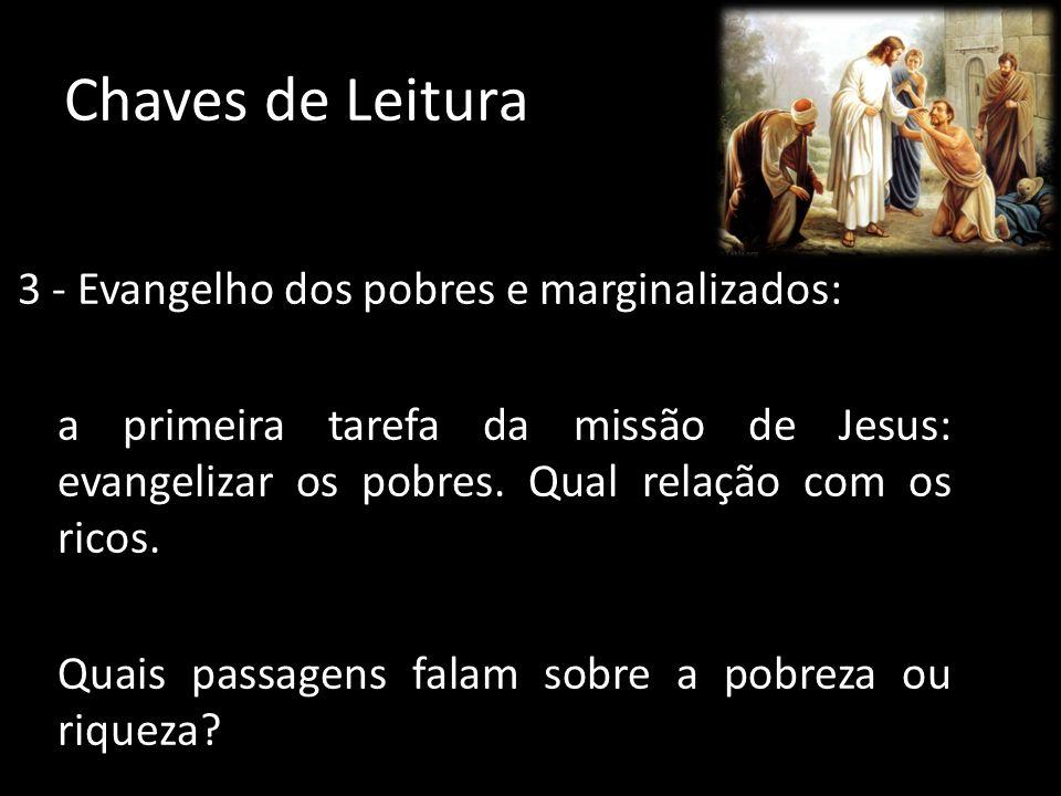 Chaves de Leitura 3 - Evangelho dos pobres e marginalizados: a primeira tarefa da missão de Jesus: evangelizar os pobres. Qual relação com os ricos. Q