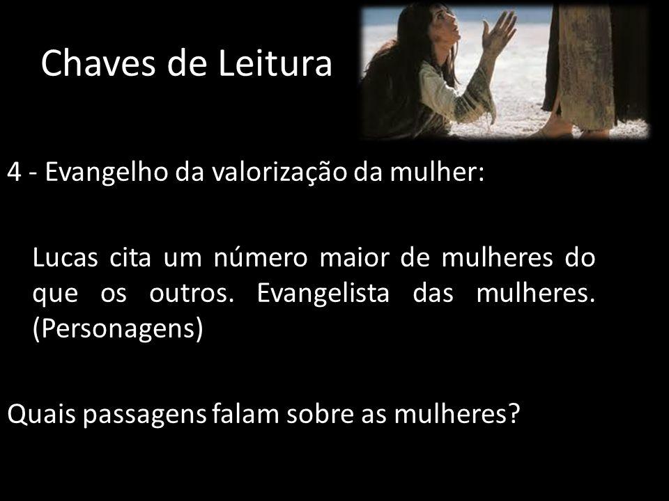 Chaves de Leitura 4 - Evangelho da valorização da mulher: Lucas cita um número maior de mulheres do que os outros.