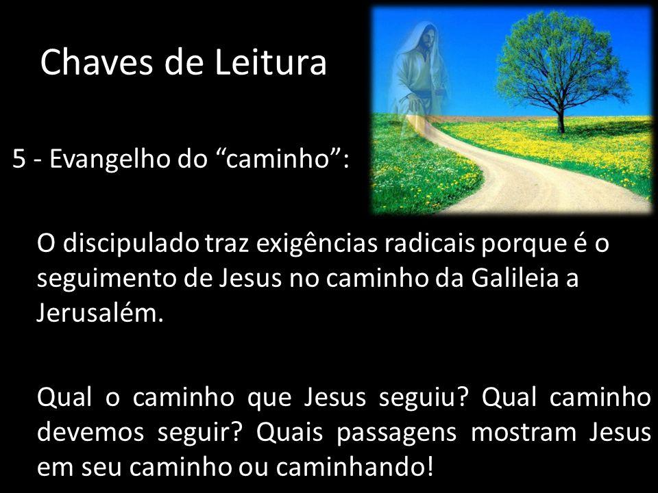Chaves de Leitura 5 - Evangelho do caminho: O discipulado traz exigências radicais porque é o seguimento de Jesus no caminho da Galileia a Jerusalém.