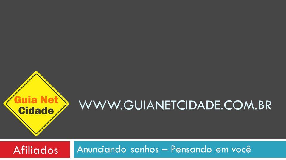 Anunciando sonhos – Pensando em você WWW.GUIANETCIDADE.COM.BR Afiliados