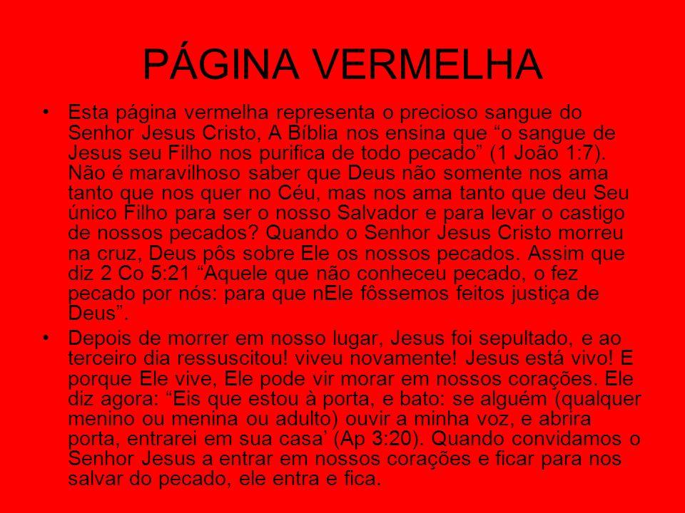 PÁGINA VERMELHA Esta página vermelha representa o precioso sangue do Senhor Jesus Cristo, A Bíblia nos ensina que o sangue de Jesus seu Filho nos purifica de todo pecado (1 João 1:7).