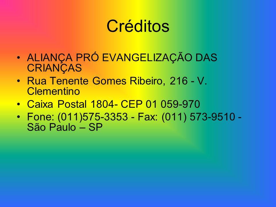 Créditos ALIANÇA PRÓ EVANGELIZAÇÃO DAS CRIANÇAS Rua Tenente Gomes Ribeiro, 216 - V.