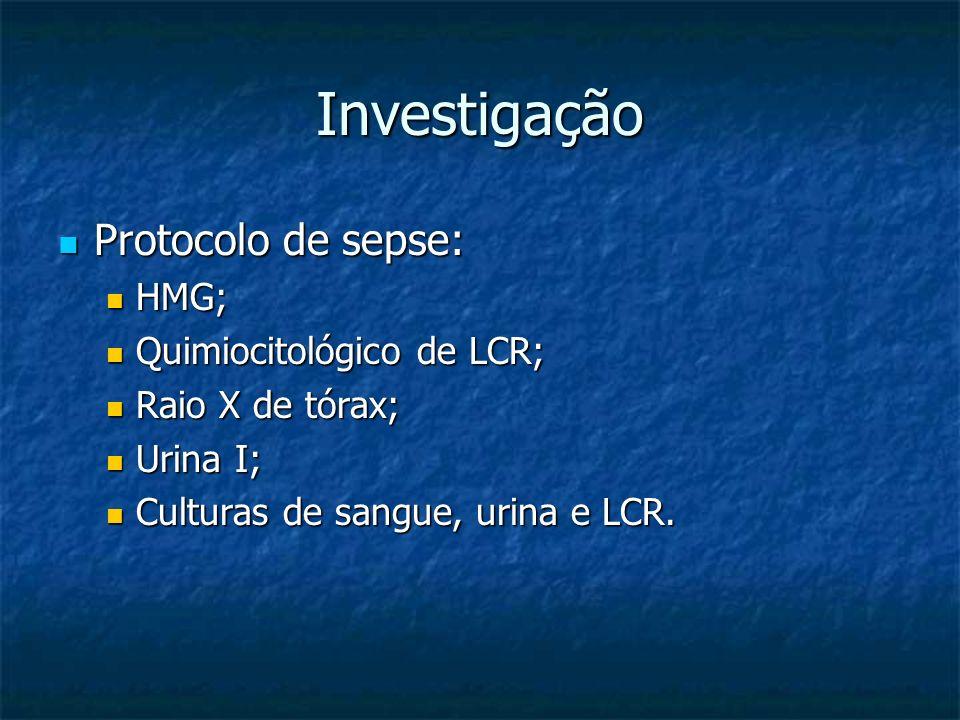Investigação Protocolo de sepse: Protocolo de sepse: HMG; HMG; Quimiocitológico de LCR; Quimiocitológico de LCR; Raio X de tórax; Raio X de tórax; Uri