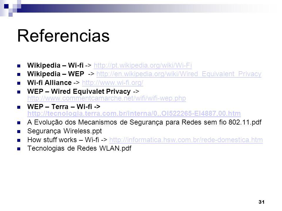 31 Referencias Wikipedia – Wi-fi -> http://pt.wikipedia.org/wiki/Wi-Fihttp://pt.wikipedia.org/wiki/Wi-Fi Wikipedia – WEP -> http://en.wikipedia.org/wi