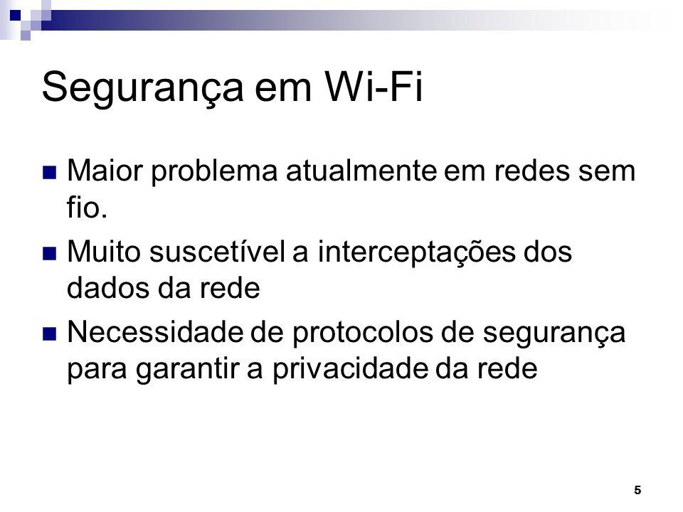 5 Segurança em Wi-Fi Maior problema atualmente em redes sem fio. Muito suscetível a interceptações dos dados da rede Necessidade de protocolos de segu