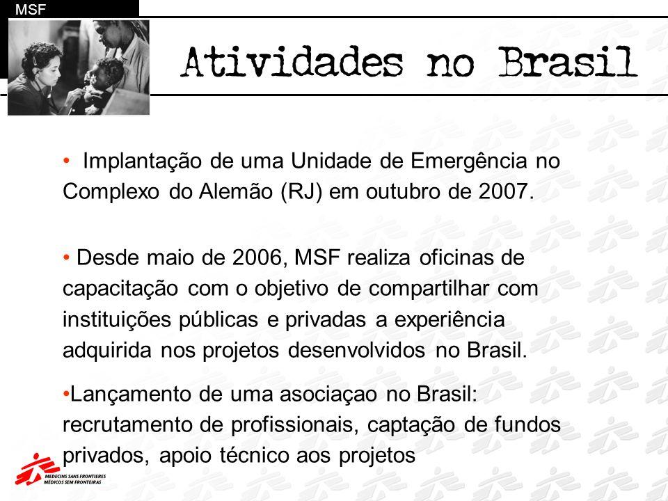 MSF Atividades no Brasil Implantação de uma Unidade de Emergência no Complexo do Alemão (RJ) em outubro de 2007. Desde maio de 2006, MSF realiza ofici