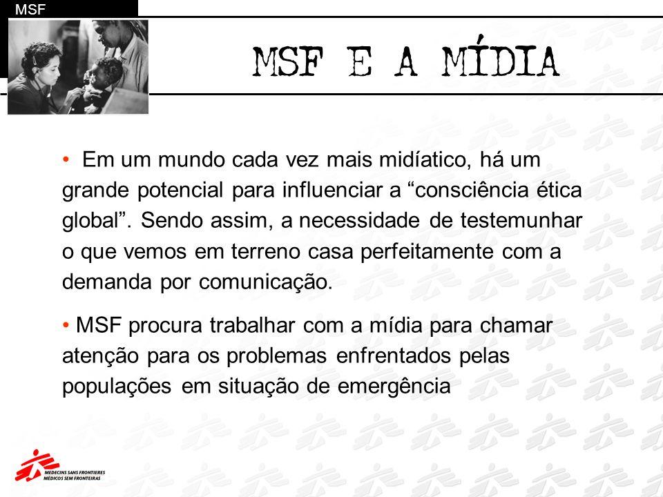 MSF MSF E A MÍDIA Em um mundo cada vez mais midíatico, há um grande potencial para influenciar a consciência ética global. Sendo assim, a necessidade