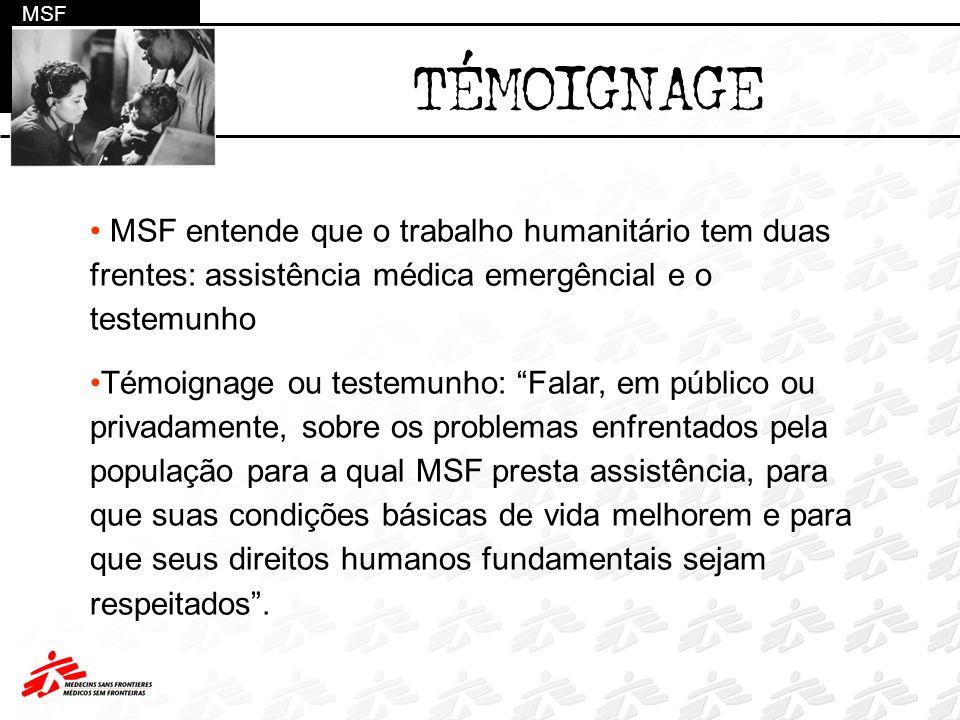 MSF TÉMOIGNAGE MSF entende que o trabalho humanitário tem duas frentes: assistência médica emergêncial e o testemunho Témoignage ou testemunho: Falar,