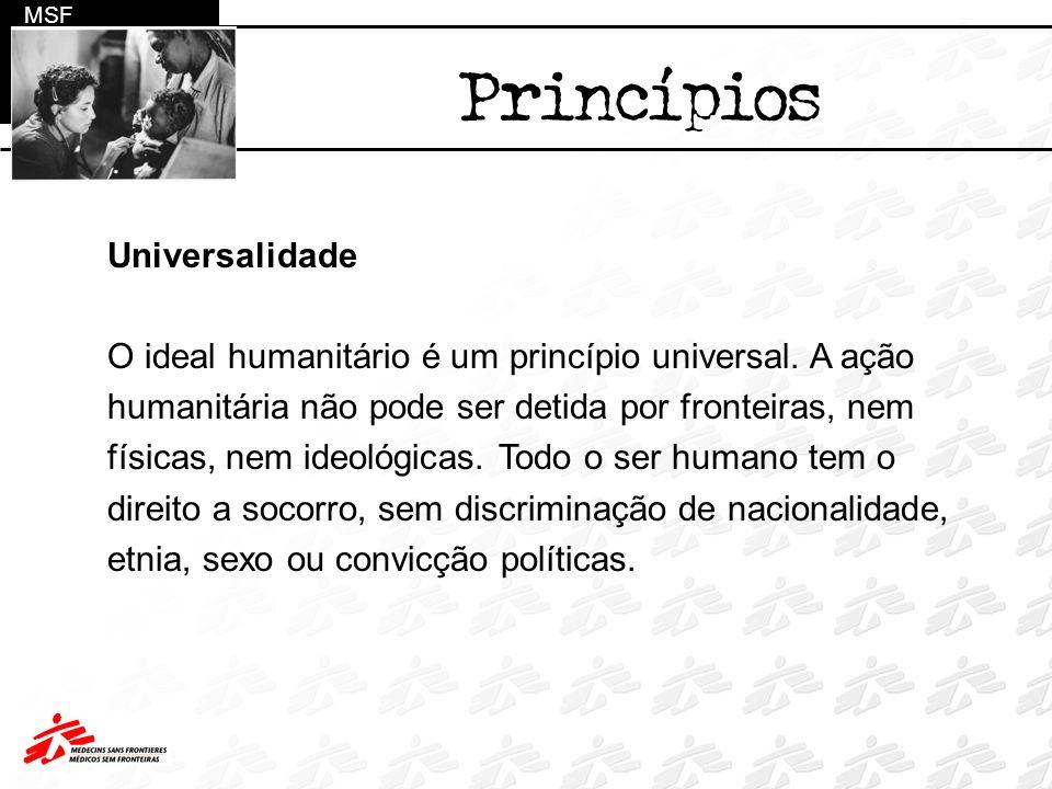 Universalidade O ideal humanitário é um princípio universal. A ação humanitária não pode ser detida por fronteiras, nem físicas, nem ideológicas. Todo