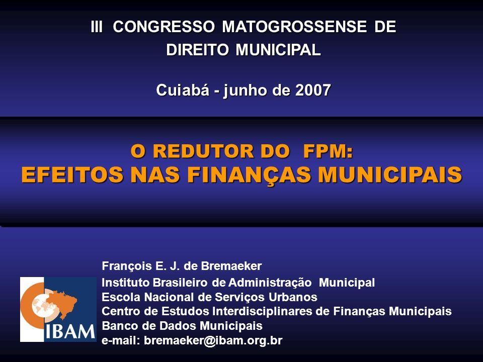 I SEMINÁRIO INTERNACIONAL SOBRE FEDERALISMO E DESENVOLVIMENTO - I SEMINÁRIO INTERNACIONAL SOBRE FEDERALISMO E DESENVOLVIMENTO O REDUTOR DO FPM EM 2008 O REDUTOR DO FPM EM 2008 CRESCIMENTO ESTIMADO EM 2008 Barão de Melgaço(0,8 > 0,6) 15,89% Carlinda Dom Aquino Itiquira Mirassol d´Oeste Novo São Joaquim Peixoto de Azevedo Porto Alegre do Norte Poxoréo Salto do Céu Santa Terezinha Torixoréu