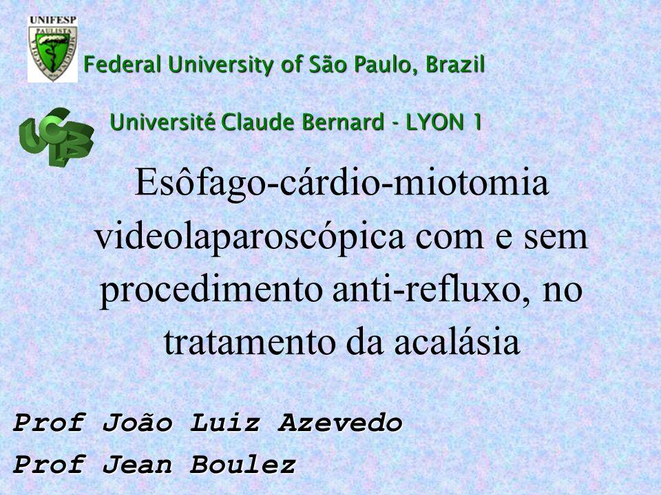 Federal University of São Paulo, Brazil Esôfago-cárdio-miotomia videolaparoscópica com e sem procedimento anti-refluxo, no tratamento da acalásia Prof
