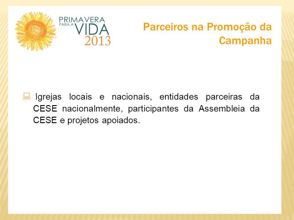 Parceiros na Promoção da Campanha Igrejas locais e nacionais, entidades parceiras da CESE nacionalmente, participantes da Assembleia da CESE e projeto