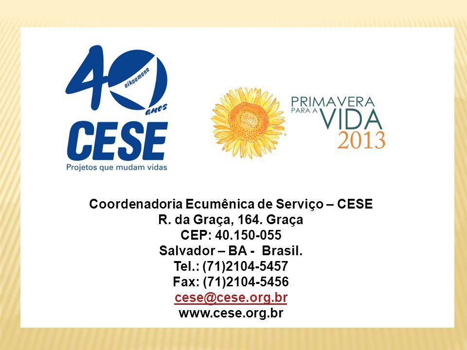 CESE – Coordenadoria Ecumênica de Serviço Coordenadoria Ecumênica de Serviço – CESE R. da Graça, 164. Graça CEP: 40.150-055 Salvador – BA - Brasil. Te