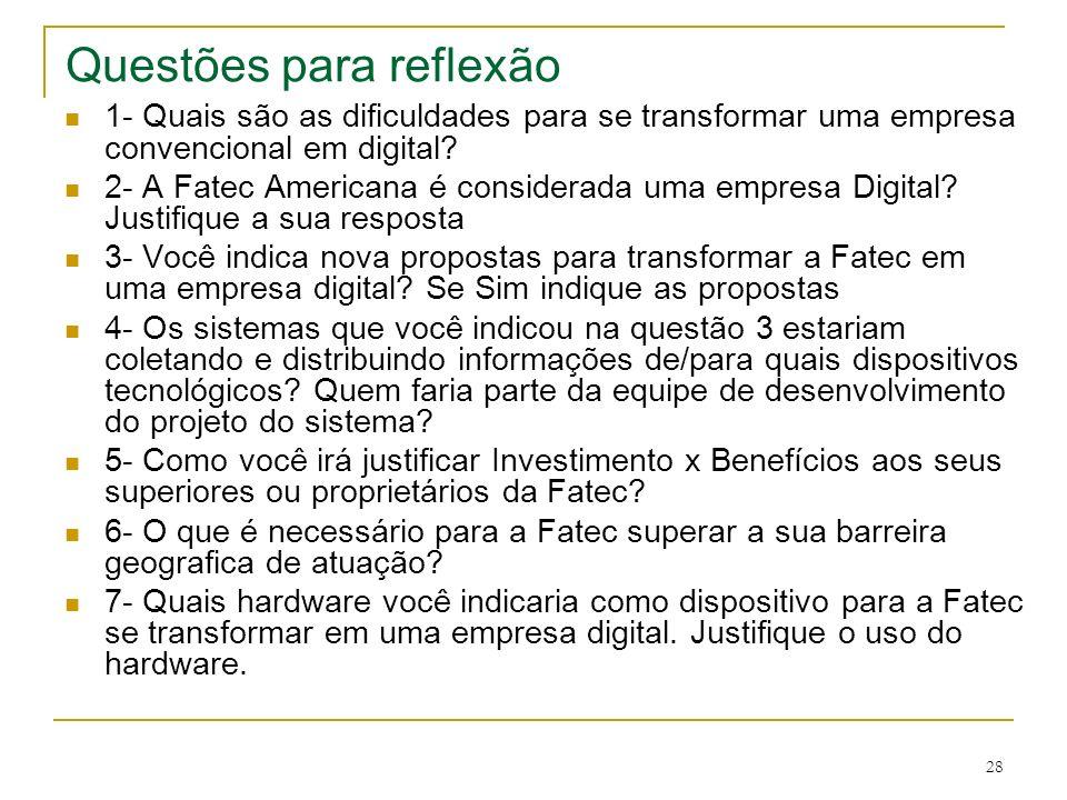 28 Questões para reflexão 1- Quais são as dificuldades para se transformar uma empresa convencional em digital? 2- A Fatec Americana é considerada uma
