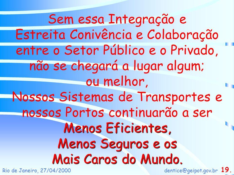 dentice@geipot.gov.brRio de Janeiro, 27/04/2000 Sem essa Integração e Estreita Conivência e Colaboração entre o Setor Público e o Privado, não se cheg