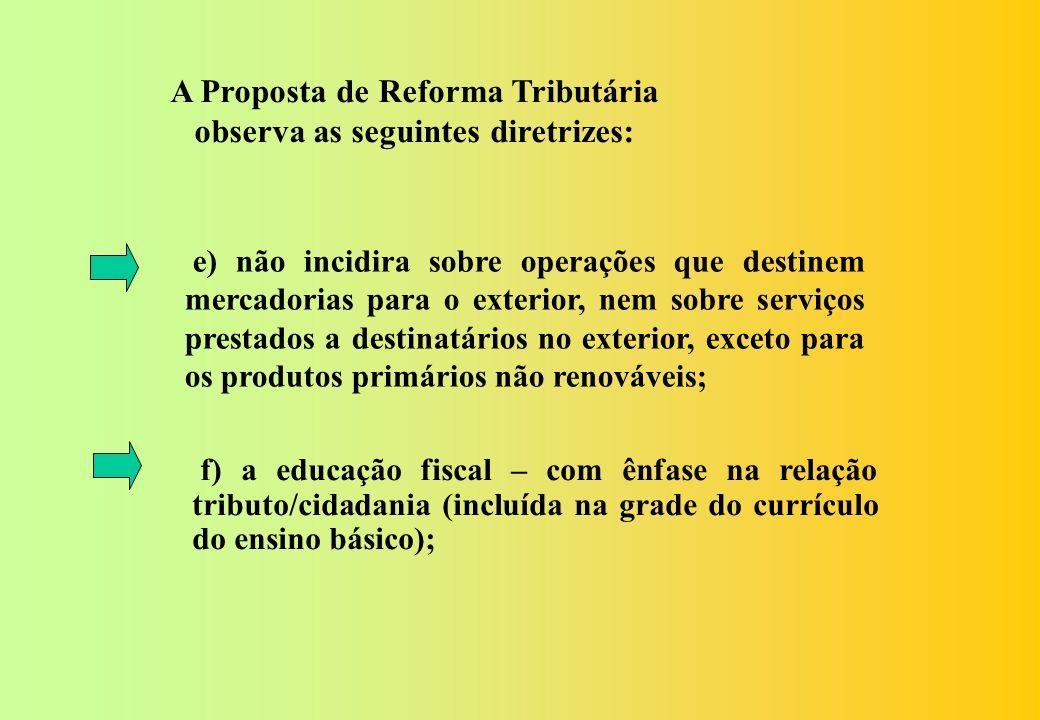A Proposta de Reforma Tributária observa as seguintes diretrizes: a) a obtenção, no mínimo, do volume atual de recursos tributários necessários ao fin