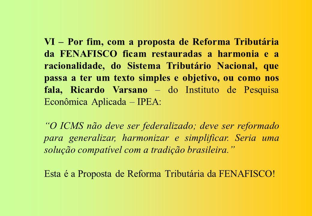 V – Com o IVA Estadual fica respeitada a cláusula pétrea do federalismo contida no inciso I, do §4º, do art. 60, da Constituição Federal; Neste ponto