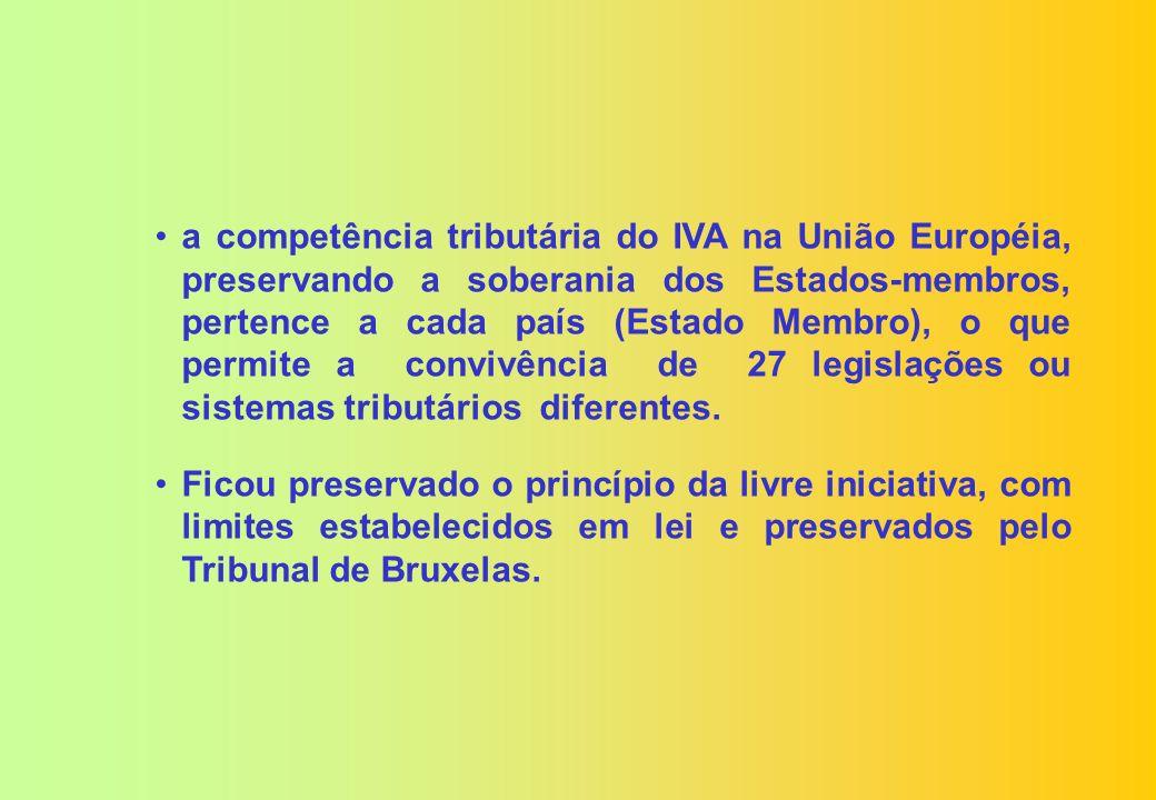 A aplicabilidade do IVA na União Européia demonstra que são preservadas as peculiaridades dos Estados- membros: o IVA francês (TVA) possui 13 (treze) alíquotas; a Itália protege seus pequenos produtores com incentivos fiscais; Portugal mantém alíquota especial para seus principais produtos o vinho e o leite; o Tribunal de Bruxelas, criado com competência plena, dirime as lides tributárias entre os Estados- membros.