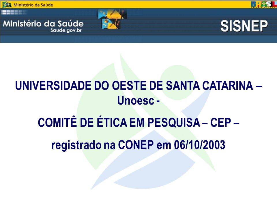 UNIVERSIDADE DO OESTE DE SANTA CATARINA – Unoesc - COMITÊ DE ÉTICA EM PESQUISA – CEP – registrado na CONEP em 06/10/2003