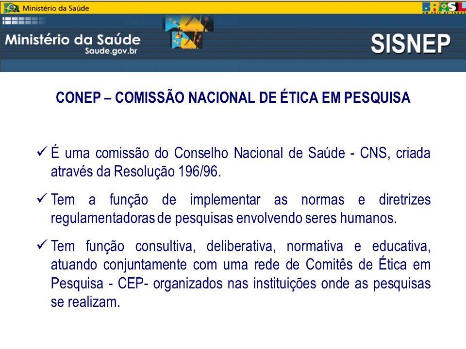 CONEP – COMISSÃO NACIONAL DE ÉTICA EM PESQUISA É uma comissão do Conselho Nacional de Saúde - CNS, criada através da Resolução 196/96. Tem a função de