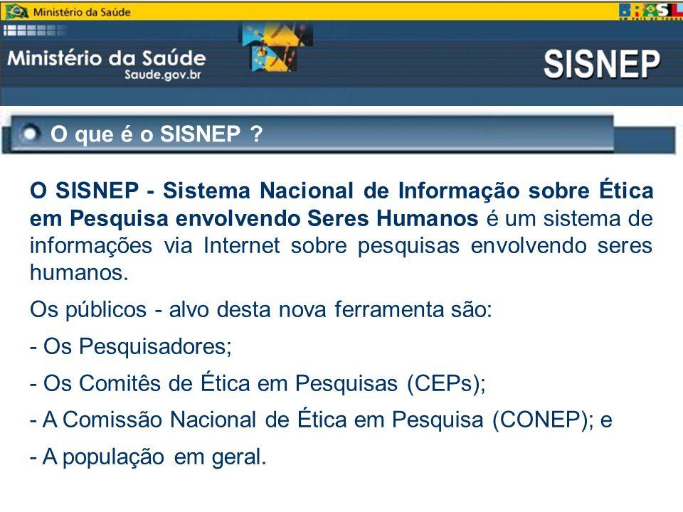 O que é o SISNEP ? O SISNEP - Sistema Nacional de Informação sobre Ética em Pesquisa envolvendo Seres Humanos é um sistema de informações via Internet