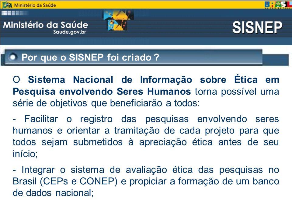 Por que o SISNEP foi criado ? O Sistema Nacional de Informação sobre Ética em Pesquisa envolvendo Seres Humanos torna possível uma série de objetivos