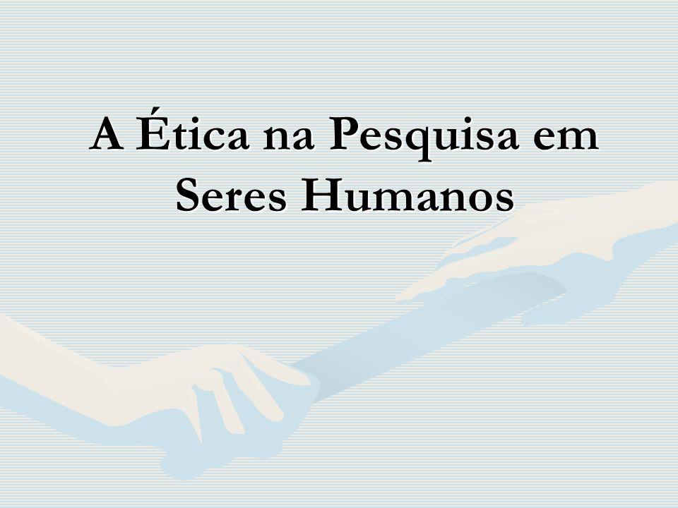 A Ética na Pesquisa em Seres Humanos