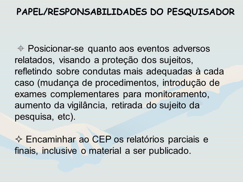 PAPEL/RESPONSABILIDADES DO PESQUISADOR Posicionar-se quanto aos eventos adversos relatados, visando a proteção dos sujeitos, refletindo sobre condutas