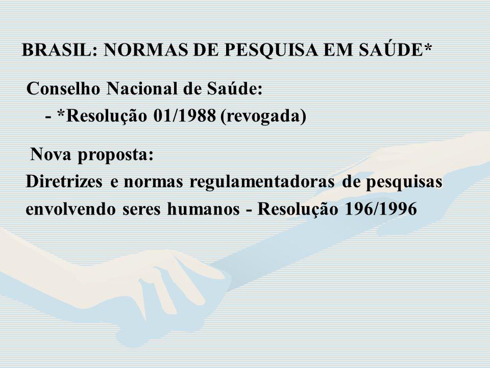 Conselho Nacional de Saúde: - *Resolução 01/1988 (revogada) Nova proposta: Diretrizes e normas regulamentadoras de pesquisas envolvendo seres humanos