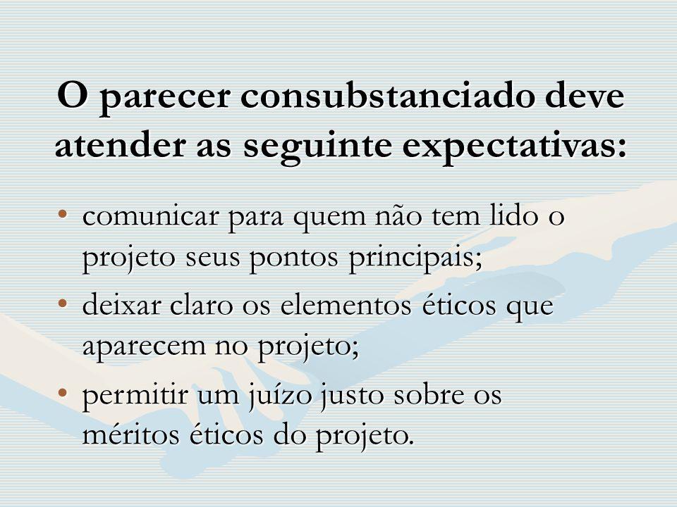 O parecer consubstanciado deve atender as seguinte expectativas: comunicar para quem não tem lido o projeto seus pontos principais;comunicar para quem