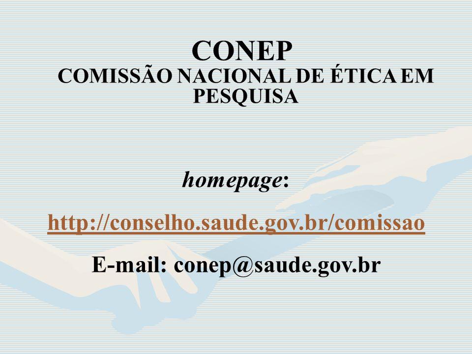 CONEP COMISSÃO NACIONAL DE ÉTICA EM PESQUISA homepage: http://conselho.saude.gov.br/comissao E-mail: conep@saude.gov.br