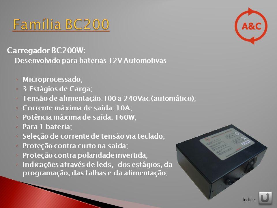 Carregador BC200W: Desenvolvido para baterias 12V Automotivas Microprocessado; 3 Estágios de Carga; Tensão de alimentação:100 a 240Vac (automático); Corrente máxima de saída: 10A; Potência máxima de saída: 160W; Para 1 bateria; Seleção de corrente de tensão via teclado; Proteção contra curto na saída; Proteção contra polaridade invertida; Indicações através de leds, dos estágios, da programação, das falhas e da alimentação; Índice