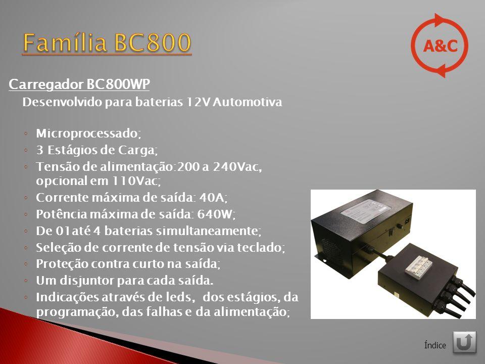 Carregador BC800WP Desenvolvido para baterias 12V Automotiva Microprocessado; 3 Estágios de Carga; Tensão de alimentação:200 a 240Vac, opcional em 110Vac; Corrente máxima de saída: 40A; Potência máxima de saída: 640W; De 01até 4 baterias simultaneamente; Seleção de corrente de tensão via teclado; Proteção contra curto na saída; Um disjuntor para cada saída.