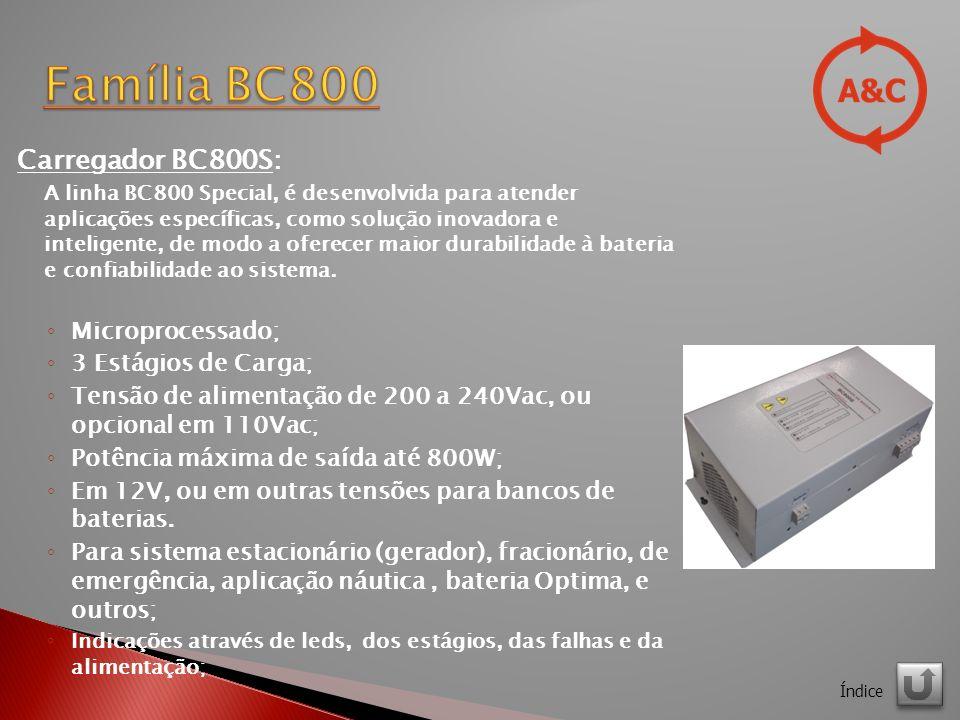 Carregador BC800S: A linha BC800 Special, é desenvolvida para atender aplicações específicas, como solução inovadora e inteligente, de modo a oferecer maior durabilidade à bateria e confiabilidade ao sistema.