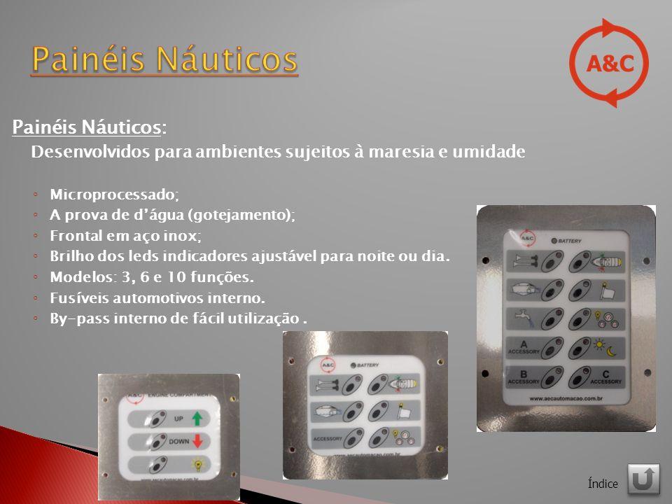 Painéis Náuticos: Desenvolvidos para ambientes sujeitos à maresia e umidade Microprocessado; A prova de dágua (gotejamento); Frontal em aço inox; Brilho dos leds indicadores ajustável para noite ou dia.