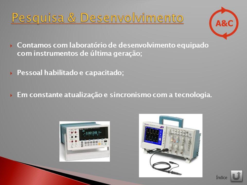 Contamos com laboratório de desenvolvimento equipado com instrumentos de última geração; Pessoal habilitado e capacitado; Em constante atualização e sincronismo com a tecnologia.