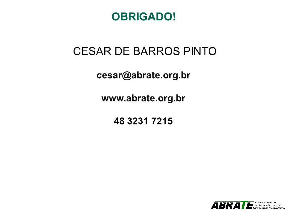 OBRIGADO! CESAR DE BARROS PINTO cesar@abrate.org.br www.abrate.org.br 48 3231 7215