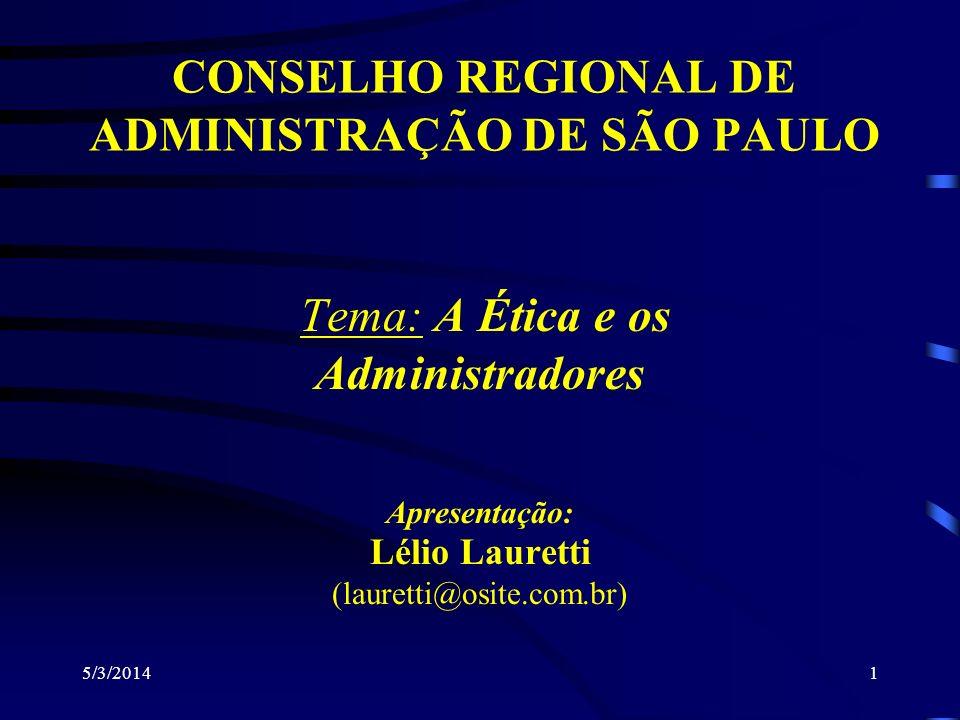 5/3/20141 Tema: A Ética e os Administradores CONSELHO REGIONAL DE ADMINISTRAÇÃO DE SÃO PAULO Apresentação: Lélio Lauretti (lauretti@osite.com.br)